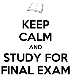 Poster: KEEP CALM AND STUDY FOR FINAL EXAM