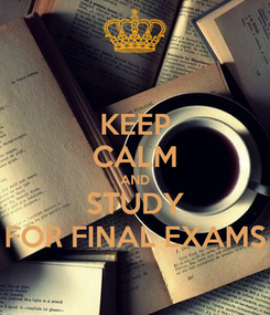 Poster: KEEP CALM AND STUDY FOR FINAL EXAMS
