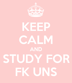 Poster: KEEP CALM AND STUDY FOR FK UNS