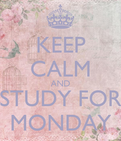 Poster: KEEP CALM AND STUDY FOR MONDAY