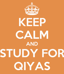 Poster: KEEP CALM AND STUDY FOR QIYAS