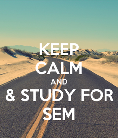 Poster: KEEP CALM AND & STUDY FOR SEM