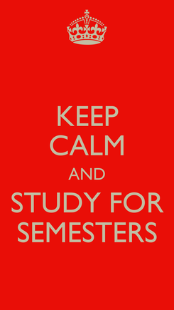 Poster: KEEP CALM AND STUDY FOR SEMESTERS