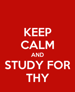 Poster: KEEP CALM AND STUDY FOR THY