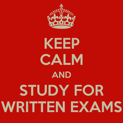 Poster: KEEP CALM AND STUDY FOR WRITTEN EXAMS