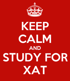 Poster: KEEP CALM AND STUDY FOR XAT