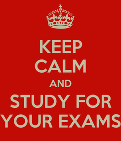 Poster: KEEP CALM AND STUDY FOR YOUR EXAMS