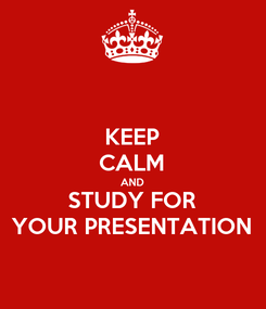 Poster: KEEP CALM AND STUDY FOR YOUR PRESENTATION