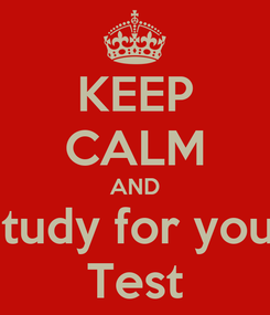 Poster: KEEP CALM AND Study for your Test