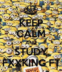 Poster: KEEP CALM AND STUDY FXXKING FT