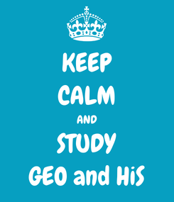 Poster: KEEP CALM AND STUDY GEO and HiS