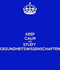 Poster: KEEP CALM AND STUDY  GESUNDHEITSWISSENSCHAFTEN