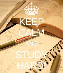 Poster: KEEP CALM AND STUDY HARD!