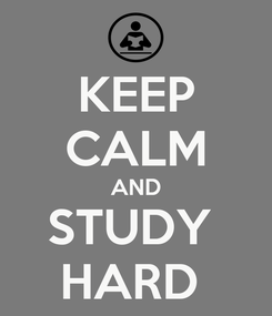 Poster: KEEP CALM AND STUDY  HARD