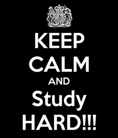 Poster: KEEP CALM AND Study HARD!!!