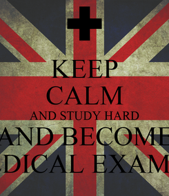 Poster: KEEP CALM AND STUDY HARD AND BECOME A MEDICAL EXAMINER