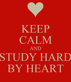 Poster: KEEP CALM AND STUDY HARD BY HEART