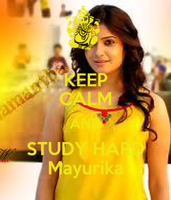 Poster: KEEP CALM AND STUDY HARD Mayurika