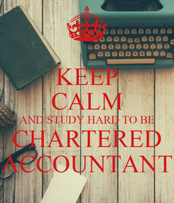 Poster: KEEP CALM AND STUDY HARD TO BE CHARTERED ACCOUNTANT