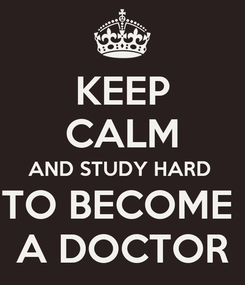 Poster: KEEP CALM AND STUDY HARD  TO BECOME  A DOCTOR