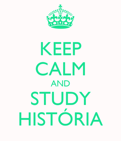 Poster: KEEP CALM AND STUDY HISTÓRIA