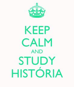 Poster: KEEP CALM AND STUDY HISTÓRIA