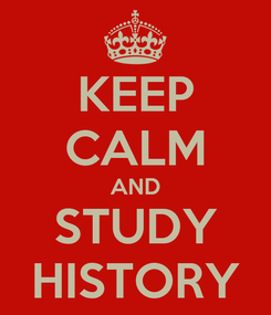 Poster: KEEP CALM AND STUDY HISTORY
