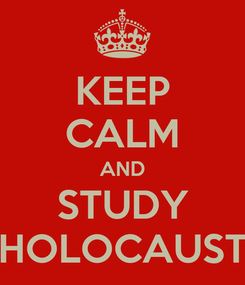 Poster: KEEP CALM AND STUDY HOLOCAUST