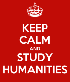 Poster: KEEP CALM AND STUDY HUMANITIES
