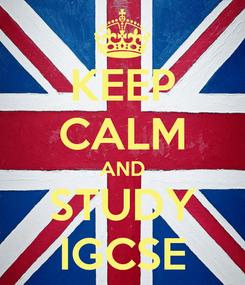 Poster: KEEP CALM AND STUDY IGCSE