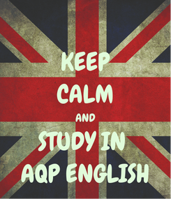 Poster: KEEP CALM AND STUDY IN  AQP ENGLISH