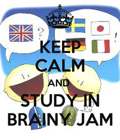 Poster: KEEP CALM AND  STUDY IN BRAINY JAM