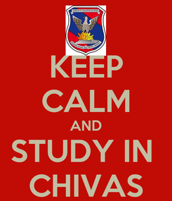 Poster: KEEP CALM AND STUDY IN  CHIVAS