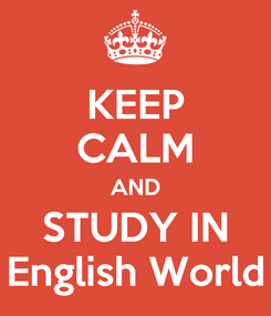 Poster: KEEP CALM AND STUDY IN English World