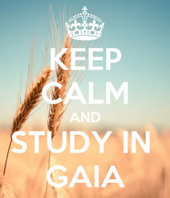 Poster: KEEP CALM AND STUDY IN  GAIA