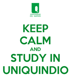 Poster: KEEP CALM AND STUDY IN UNIQUINDIO