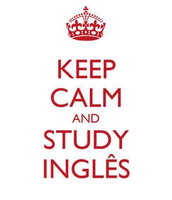 Poster: KEEP CALM AND STUDY INGLÊS