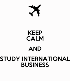 Poster: KEEP CALM AND STUDY INTERNATIONAL BUSINESS