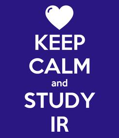 Poster: KEEP CALM and STUDY IR
