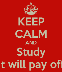 Poster: KEEP CALM AND Study It will pay off