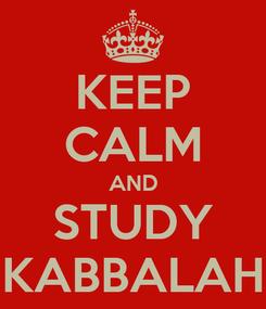 Poster: KEEP CALM AND STUDY KABBALAH