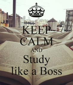 Poster: KEEP CALM AND Study like a Boss