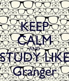 Poster: KEEP CALM AND STUDY LIKE Granger