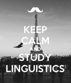 Poster: KEEP CALM AND STUDY LINGUISTICS