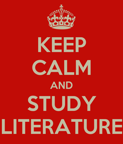 Poster: KEEP CALM AND STUDY LITERATURE