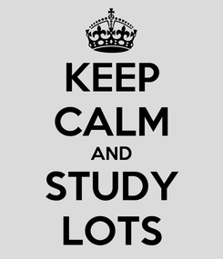 Poster: KEEP CALM AND STUDY LOTS