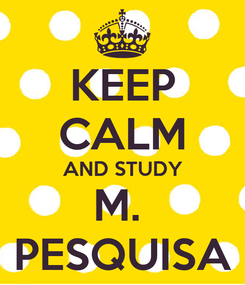 Poster: KEEP CALM AND STUDY M.  PESQUISA