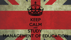 Poster: KEEP CALM AND STUDY  MANAGEMENT OF EDUCATION