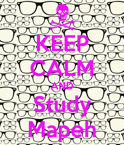 Poster: KEEP CALM AND Study Mapeh