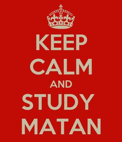 Poster: KEEP CALM AND STUDY  MATAN